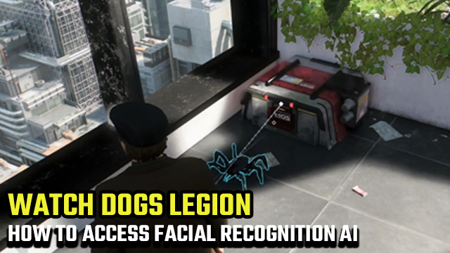 WATCH DOGS legion how to access facial recognition ai guide