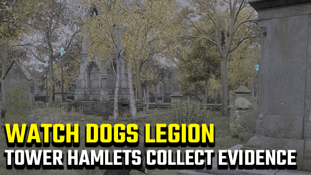 Watch Dogs Legion Tower Hamlets Collect Evidence Guide
