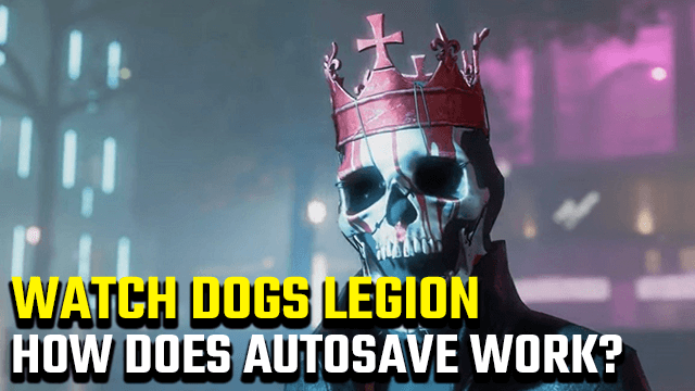 Watch Dogs Legion how to save autosave manual save