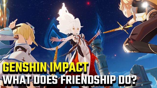 What does friendship do in Genshin Impact