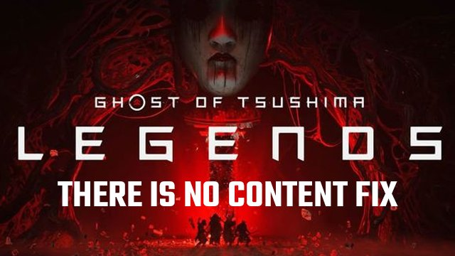 ghost of tsushima legends there is no content fix