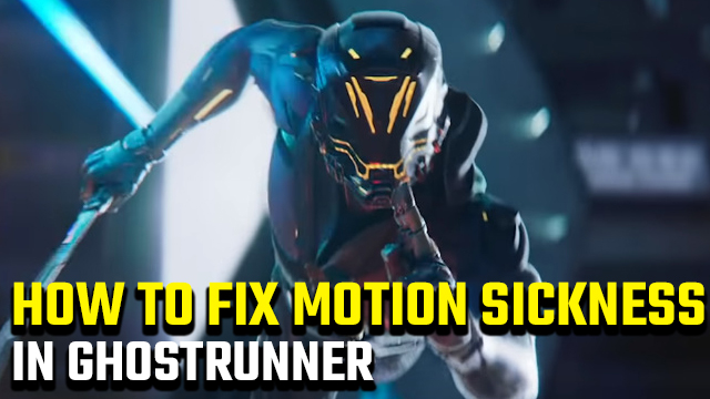 How to stop Ghostrunner motion sickness