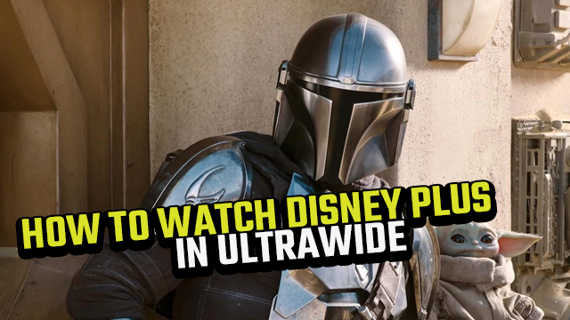 how to watch disney plus in ultrawide