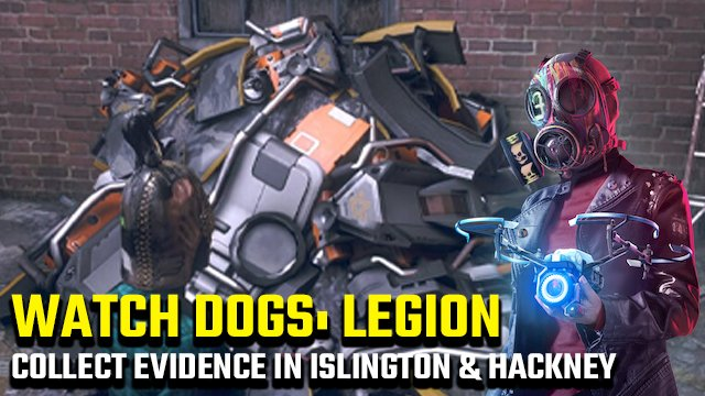 watch dogs legion collect evidence islington and hackney borough
