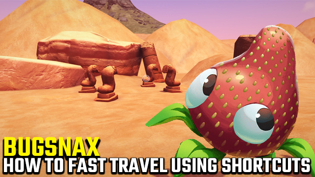 BUGSNAX how to fast travel shortcuts