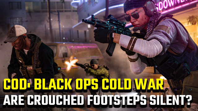 Black Ops Cold War are crouched footsteps silent