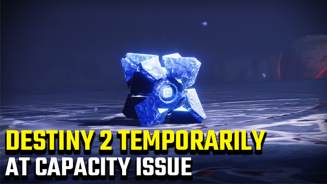 Destiny 2 Temporarily at Capacity | Why am I in queue?