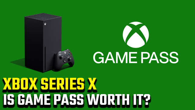 Is Xbox Series X Game Pass worth it