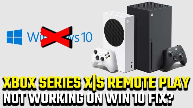 Xbox Series X|S Remote Play on Windows 10 not working