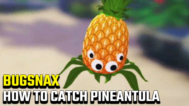 How to catch a Pineantula in Bugsnax