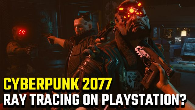 Cyberpunk 2077 PS4 and PS5 ray tracing
