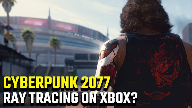 Cyberpunk 2077 Xbox One and Series X S ray tracing