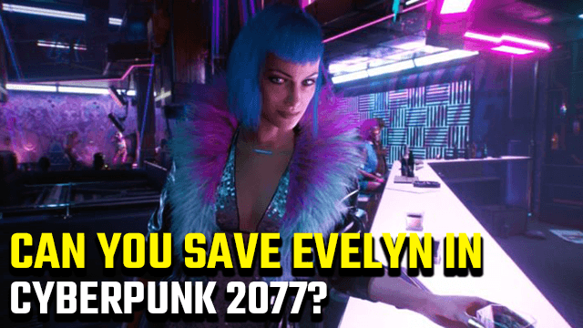 Cyberpunk 2077 can you save Evelyn_