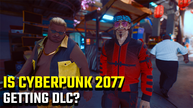 Is there DLC for Cyberpunk 2077?