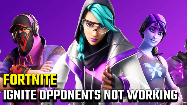 Fortnite 'Ignite opponents with fire' challenge not working fix