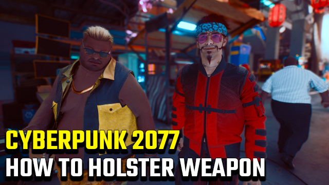 How to holster weapon in Cyberpunk 2077