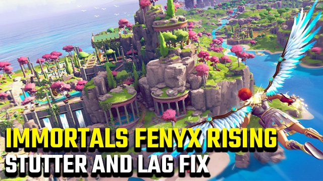 Immortals Fenyx Rising stutter and lag