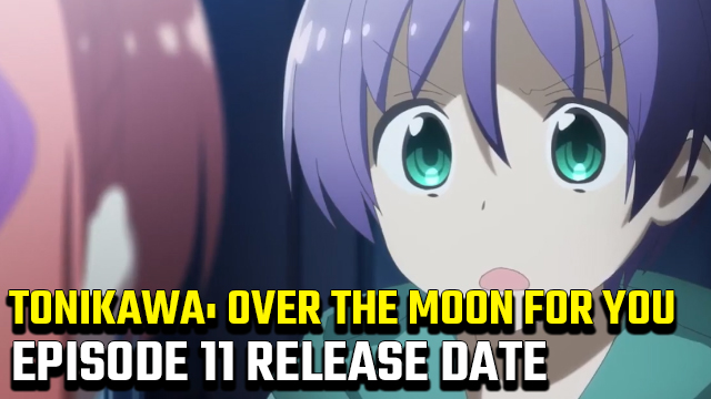 Tonikawa Over The Moon For You Episode 11 release date and time