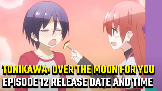Tonikawa: Over The Moon For You Episode 12 release date and time