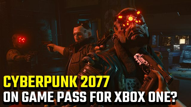 will Cyberpunk 2077 be on Xbox Game Pass for Xbox One