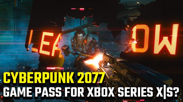 will Cyberpunk 2077 be on Xbox Game Pass for Xbox Series X S