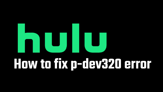 hulu p-dev320 error fix