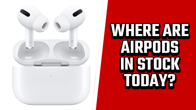 Where are AirPods in stock today?