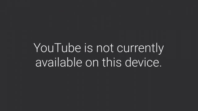 YouTube is not currently available on this device error message