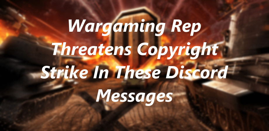 Wargaming Rep Threatens Copyright Strike In These Discord Messages